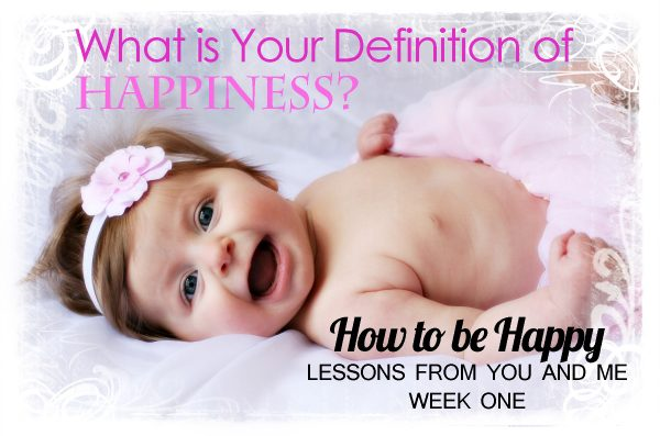 How to be Happy–Lessons From You and Me–Week One