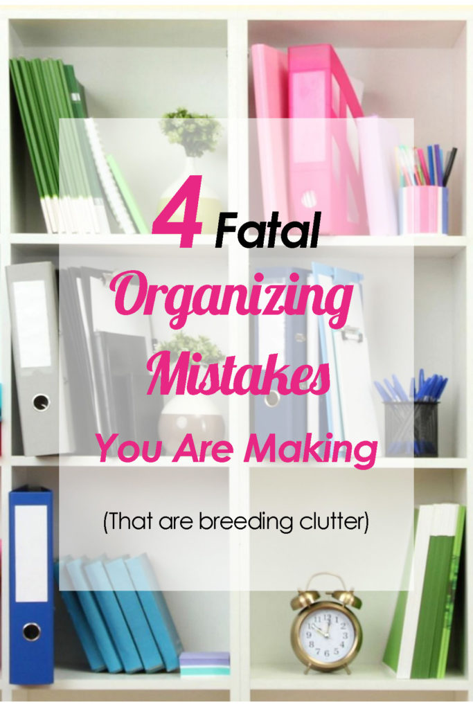 Are you making these four fatal organizing mistakes? If you are, then you are inviting clutter to take over! Learn how to spot and combat your biggest organizing problems! Home organization, organization tips