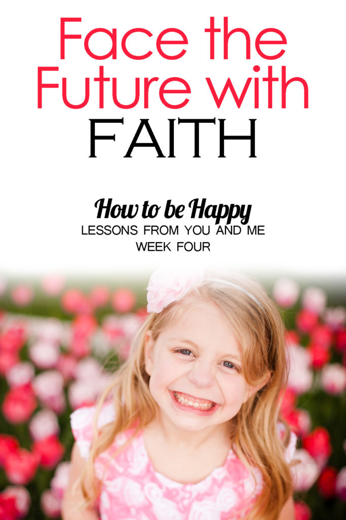 Face the Future with Faith--How to Be Happy--Lessons from You and Me--Week Four. Are you trapped living in you past? Don't waste any more time there! You have your whole future ahead of you! Read this article to be inspired to move beyond those things that are holding you back and move into your future with faith!