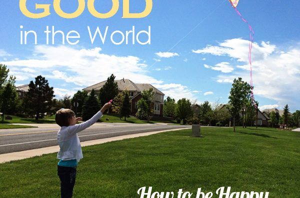 Look for the Good in the World–How to Be Happy–Lessons From You and Me–Week Twelve
