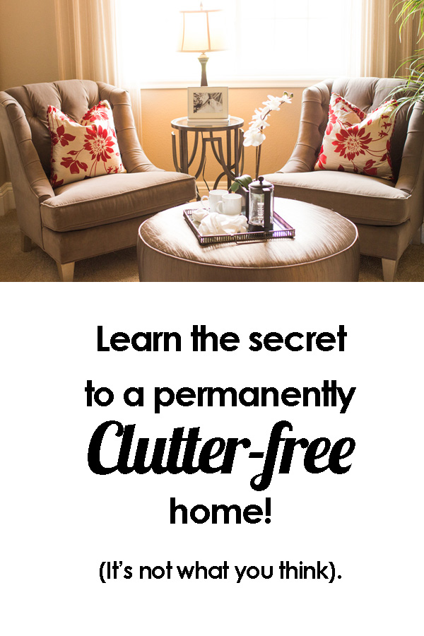 Is it really possible to have a clutter-free home, forever? Yes, it is! And it's easier than you think!