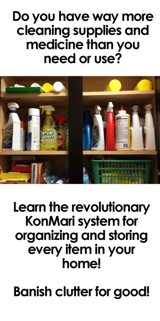 Do you know where all your cleaning supplies are, or how many expired medicines are in your house? Learn the KonMari way to get a handle on it all!