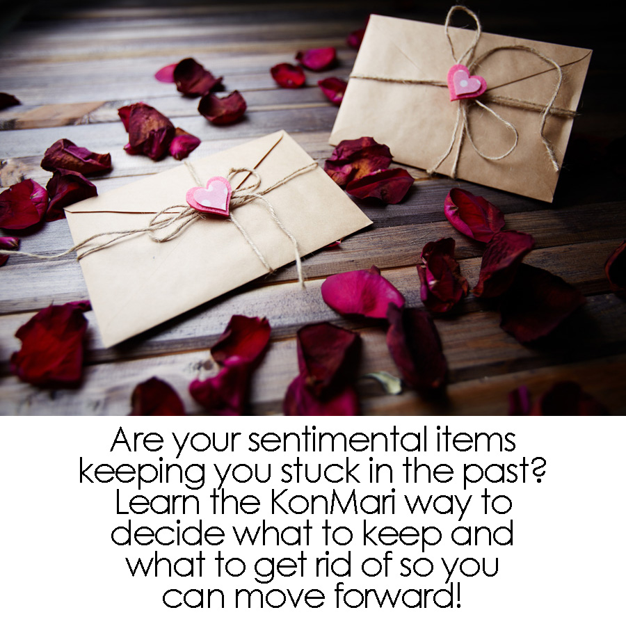 Are your sentimental items keeping you stuck in the past? Learn the KonMari way to decide what to keep and what to let go of so you can move forward!