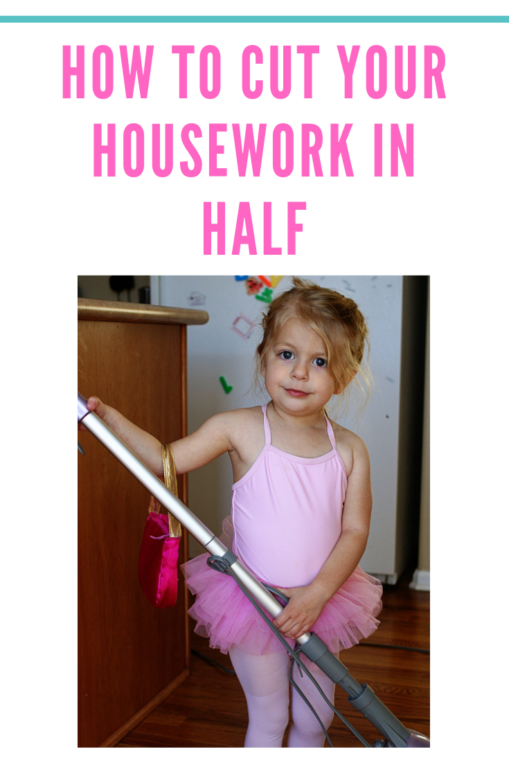 How to Cut Your Housework in Half