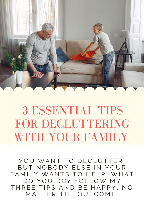You want to declutter, but nobody else in your family wants to help. What do you do? Follow my three tips and be happy, no matter the outcome.